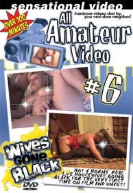 All Amateur Video #6: Wives Gone Black